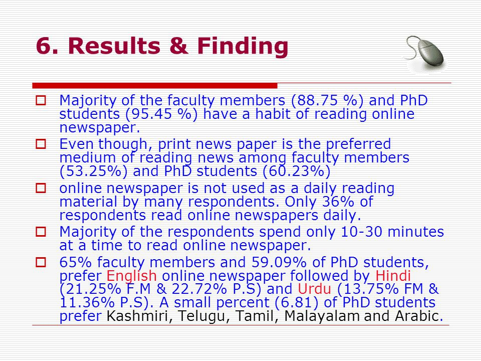 6. Results & Finding Majority of the faculty members (88.75 %) and PhD students (95.45 %) have a habit of reading online newspaper. Even though, print