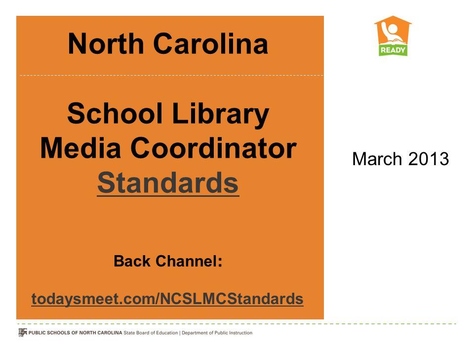 North Carolina School Library Media Coordinator Standards Standards March 2013