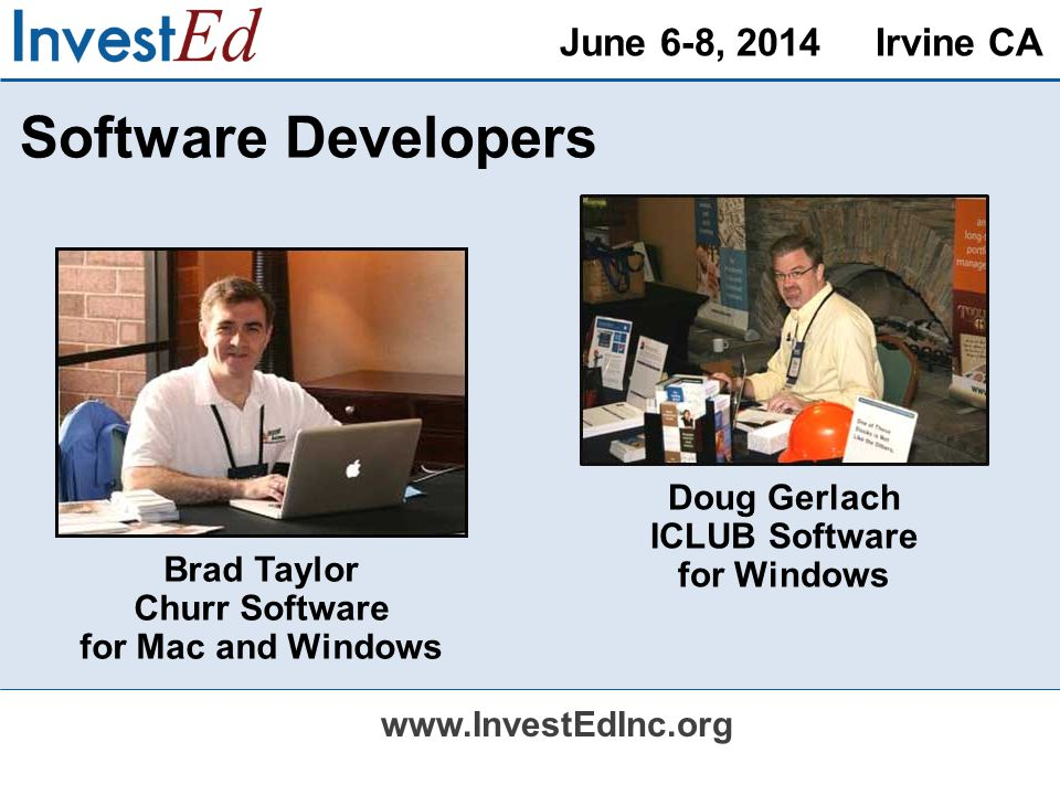 June 6-8, 2014 Irvine CA   Software Developers Brad Taylor Churr Software for Mac and Windows Doug Gerlach ICLUB Software for Windows