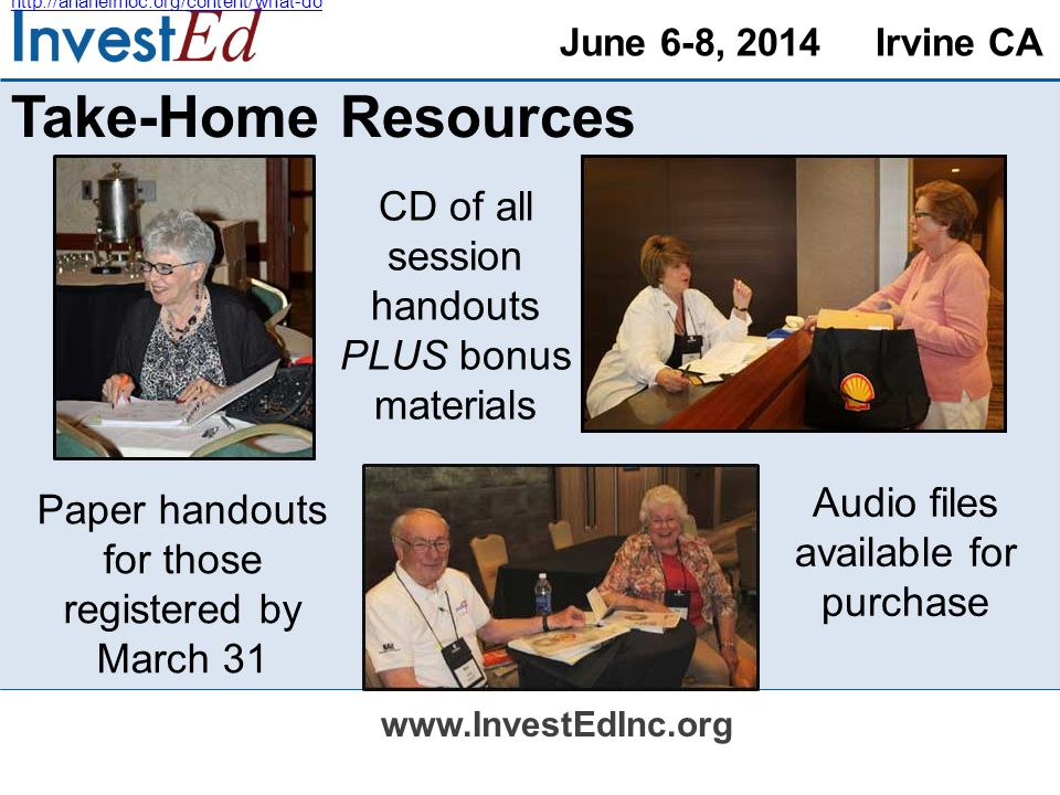 June 6-8, 2014 Irvine CA   Take-Home Resources Audio files available for purchase CD of all session handouts PLUS bonus materials Paper handouts for those registered by March 31