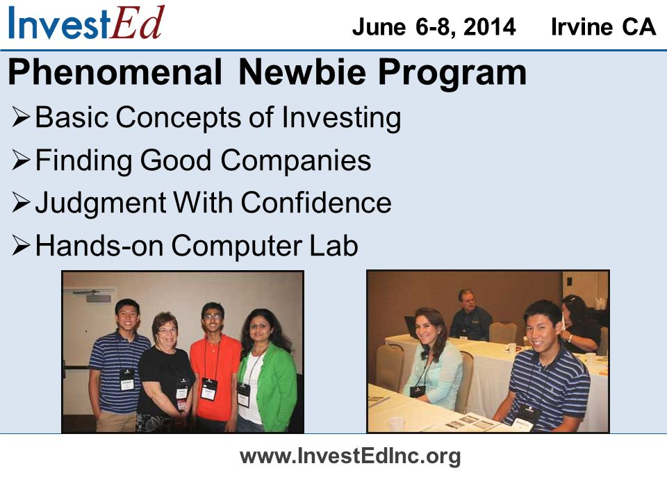 June 6-8, 2014 Irvine CA   Basic Concepts of Investing Finding Good Companies Judgment With Confidence Hands-on Computer Lab Phenomenal Newbie Program
