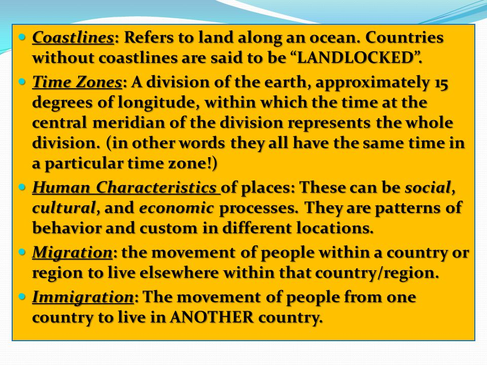 Coastlines: Refers to land along an ocean. Countries without coastlines are said to be LANDLOCKED. Coastlines: Refers to land along an ocean. Countrie