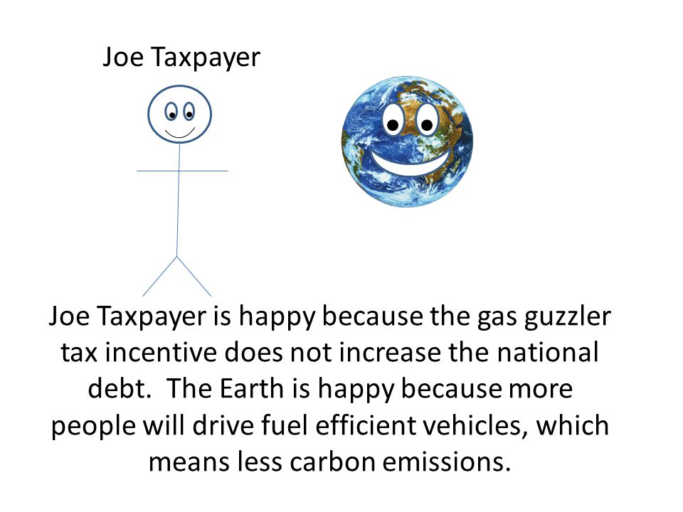 Joe Taxpayer is happy because the gas guzzler tax incentive does not increase the national debt.