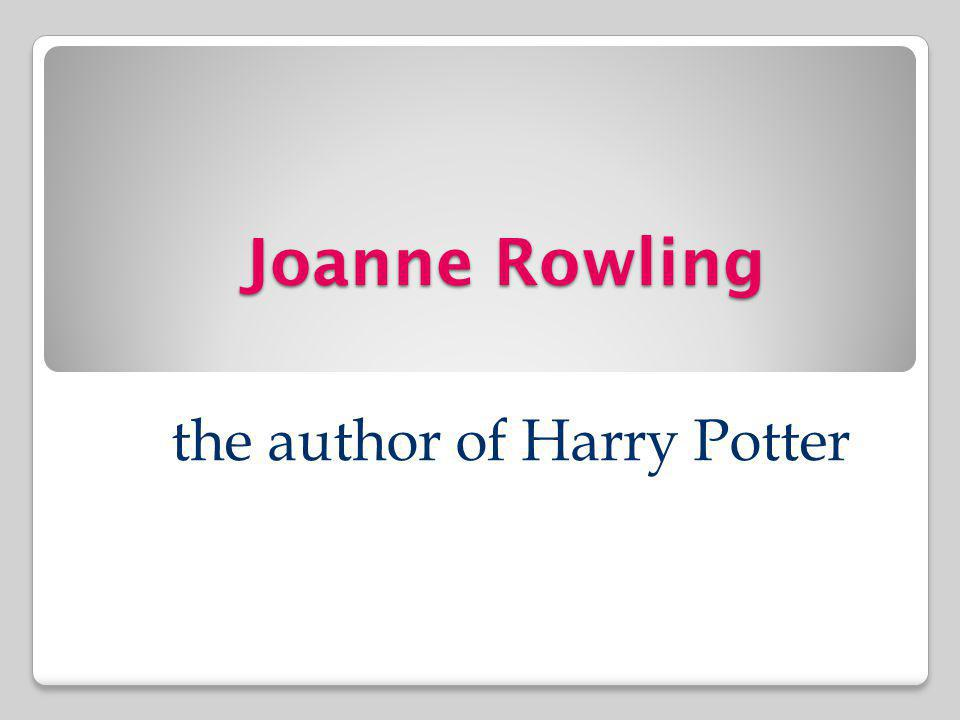 Joanne Rowling the author of Harry Potter