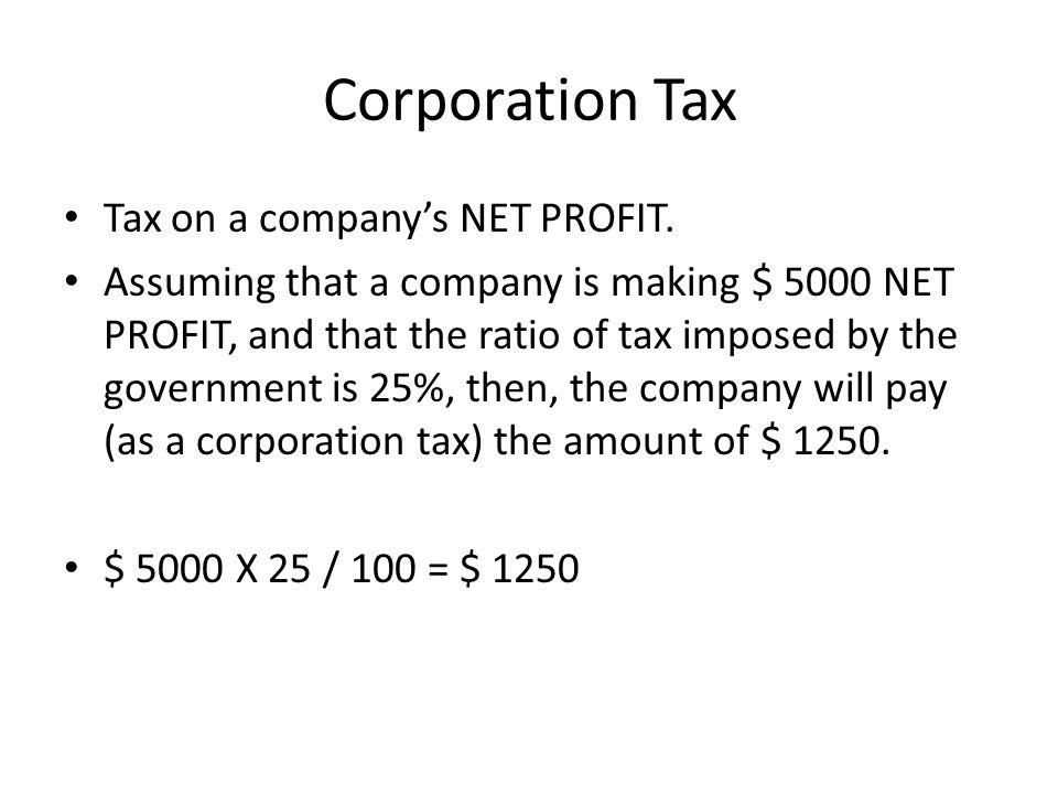Corporation Tax Tax on a companys NET PROFIT.