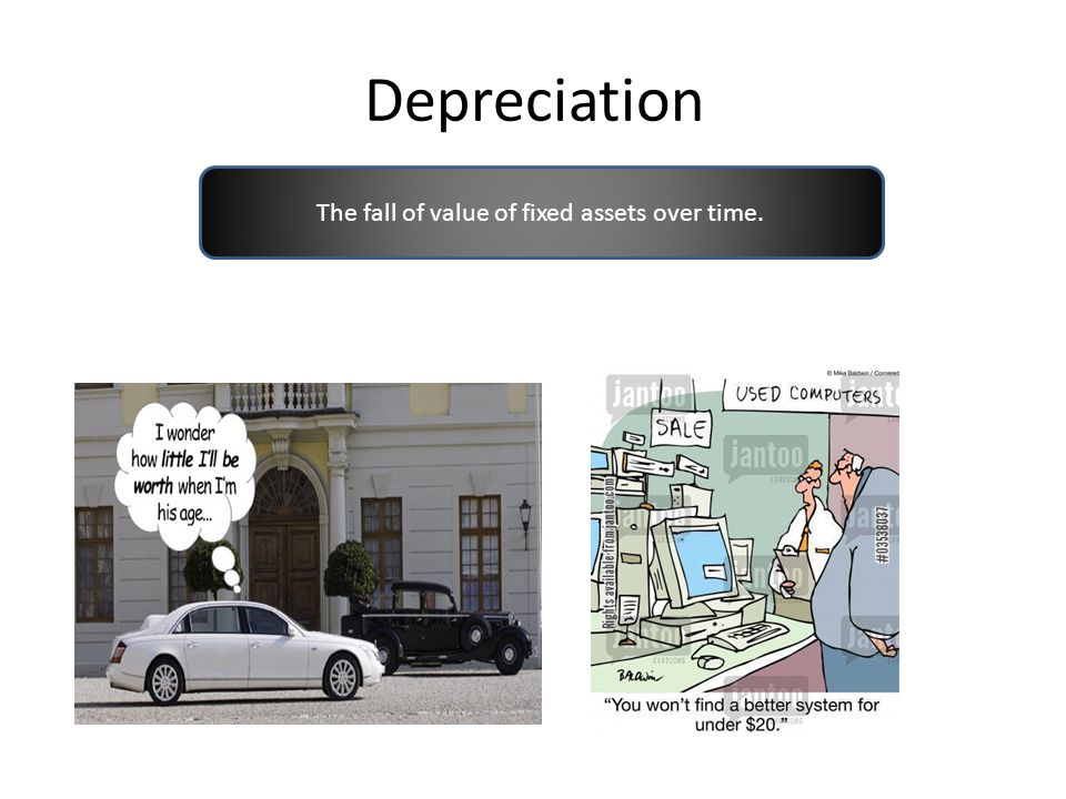 Depreciation The fall of value of fixed assets over time.