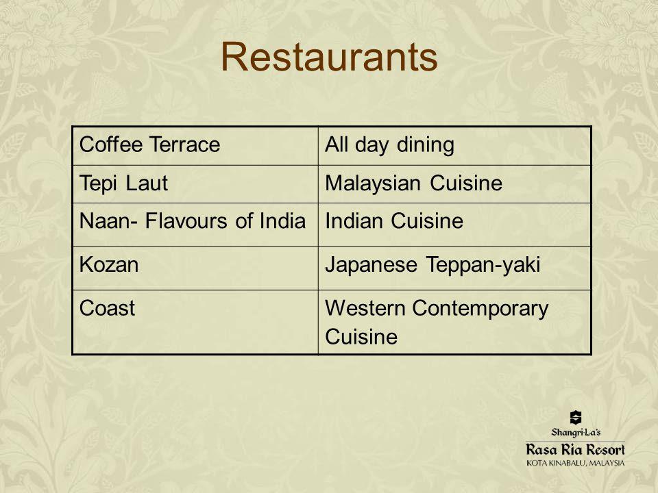 Restaurants Coffee Terrace All day dining Tepi LautMalaysian Cuisine Naan- Flavours of IndiaIndian Cuisine KozanJapanese Teppan-yaki CoastWestern Contemporary Cuisine