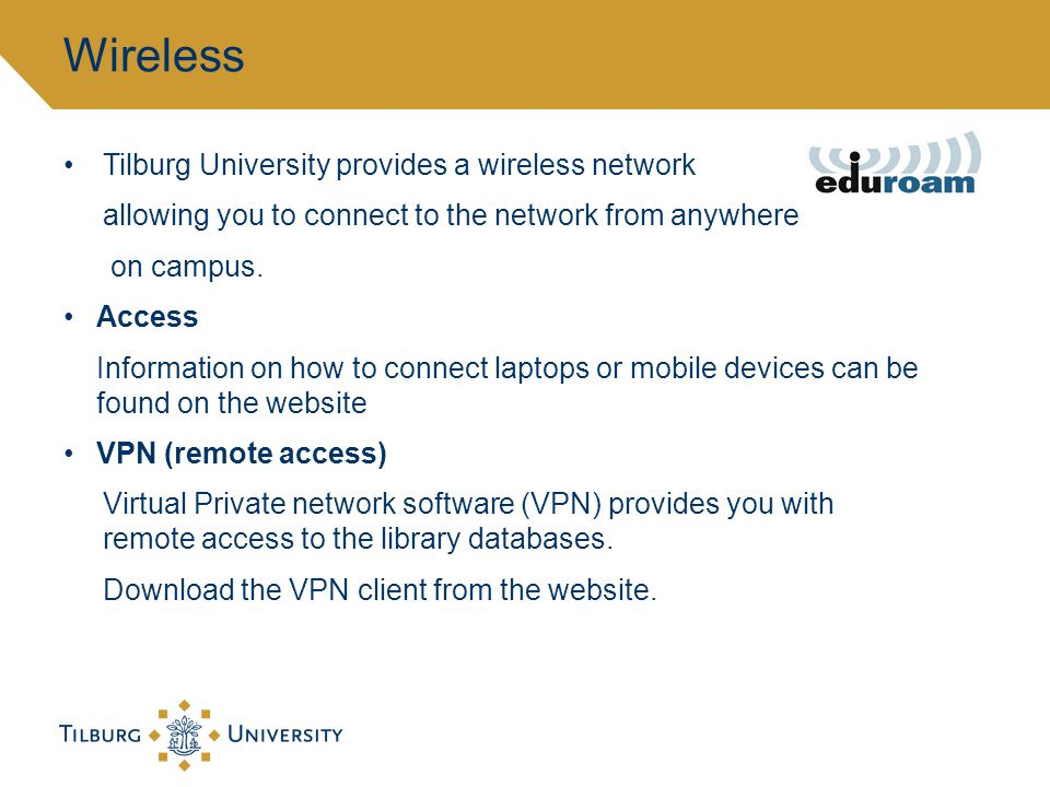 Tilburg University provides a wireless network allowing you to connect to the network from anywhere on campus.