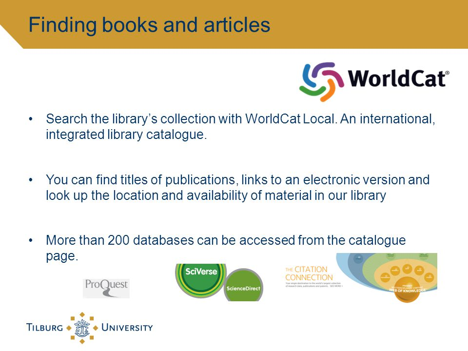 Search the librarys collection with WorldCat Local.