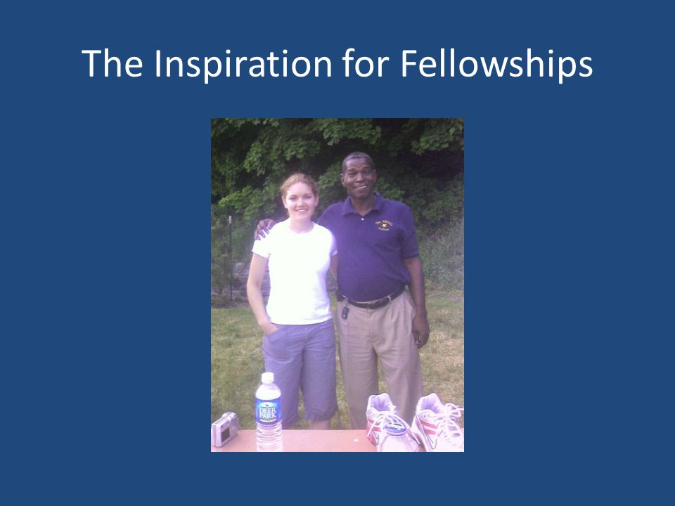 The Inspiration for Fellowships