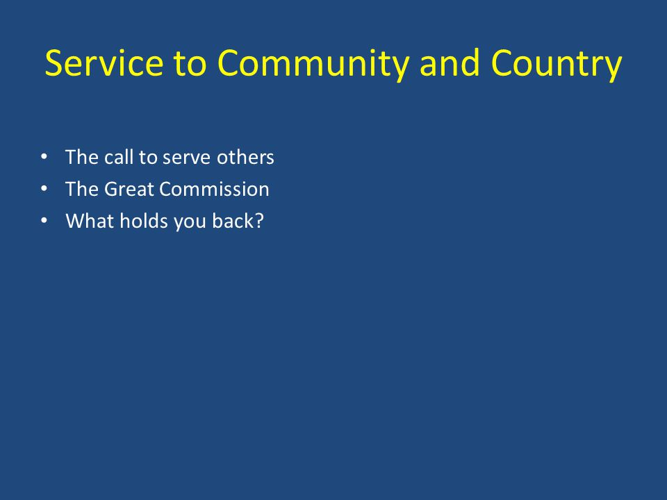 Service to Community and Country The call to serve others The Great Commission What holds you back