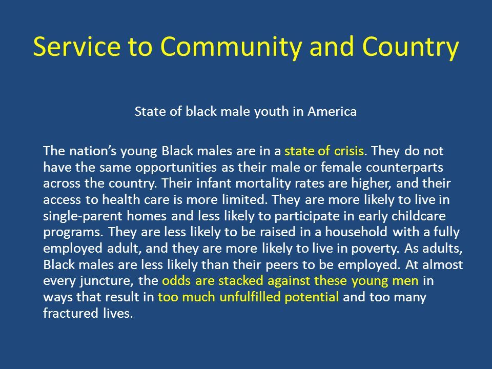 Service to Community and Country State of black male youth in America The nations young Black males are in a state of crisis.