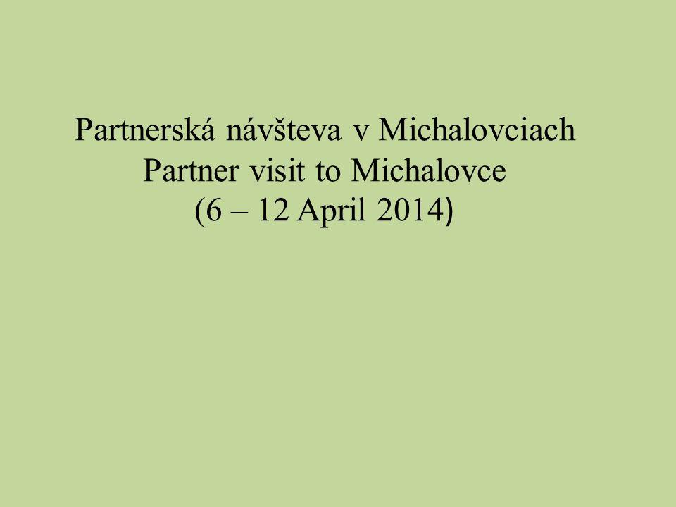 Partnerská návšteva v Michalovciach Partner visit to Michalovce (6 – 12 April 2014 )