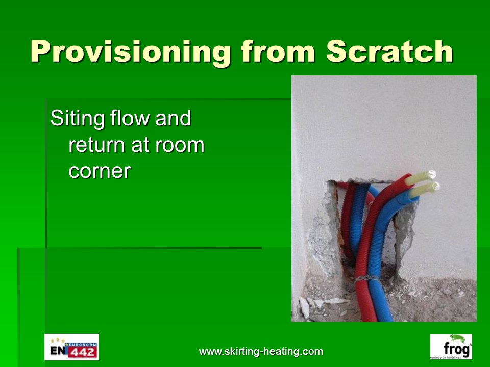 www.skirting-heating.com Provisioning from Scratch Siting flow and return at room corner