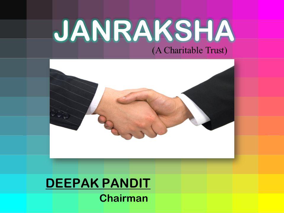 DEEPAK PANDIT Chairman (A Charitable Trust)