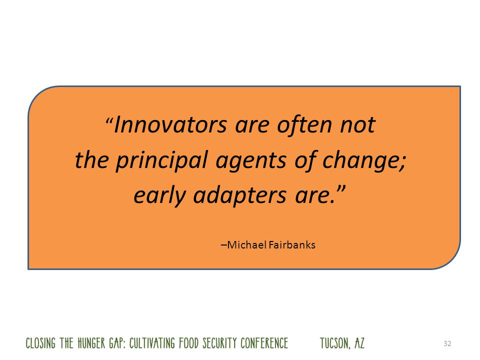 Innovators are often not the principal agents of change; early adapters are.