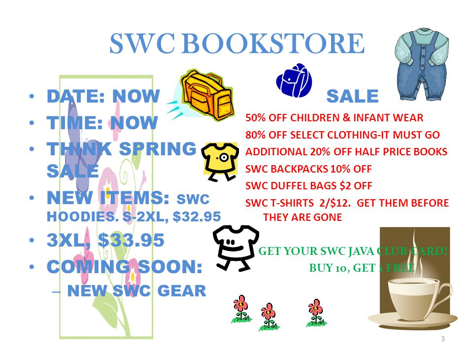 SWC BOOKSTORE DATE: NOW TIME: NOW THINK SPRING SALE NEW ITEMS: SWC HOODIES.