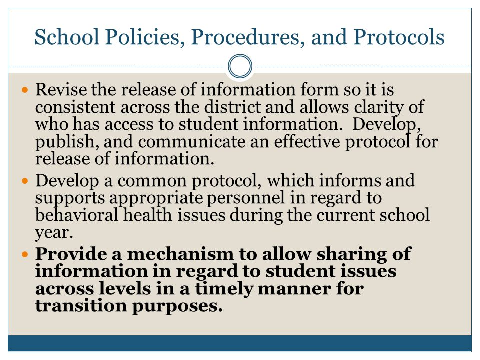 School Policies, Procedures, and Protocols Revise the release of information form so it is consistent across the district and allows clarity of who has access to student information.