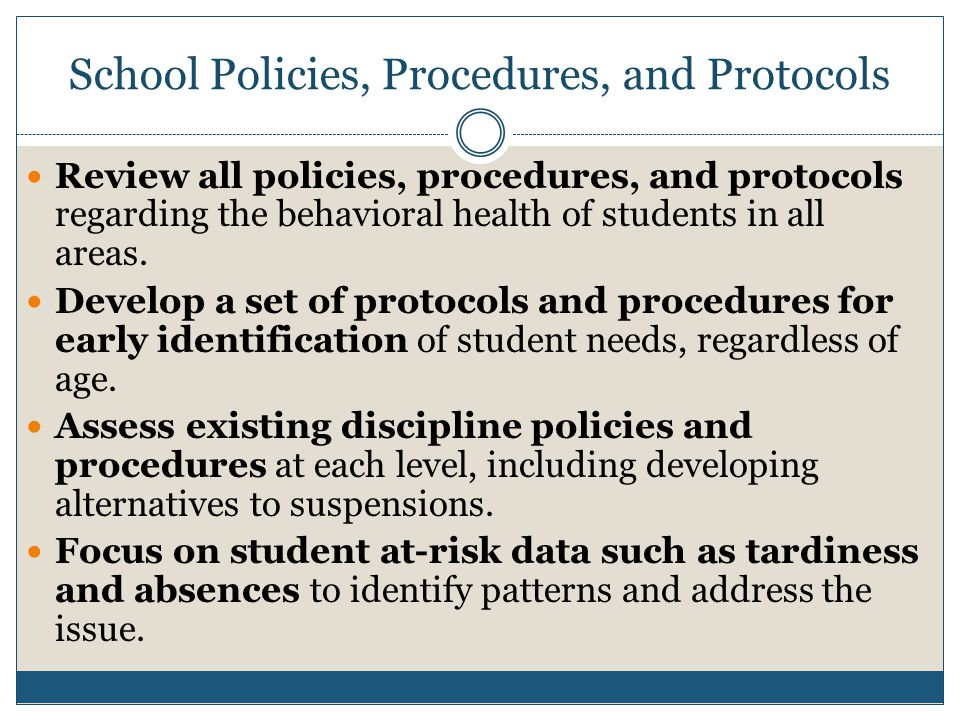 School Policies, Procedures, and Protocols Review all policies, procedures, and protocols regarding the behavioral health of students in all areas.