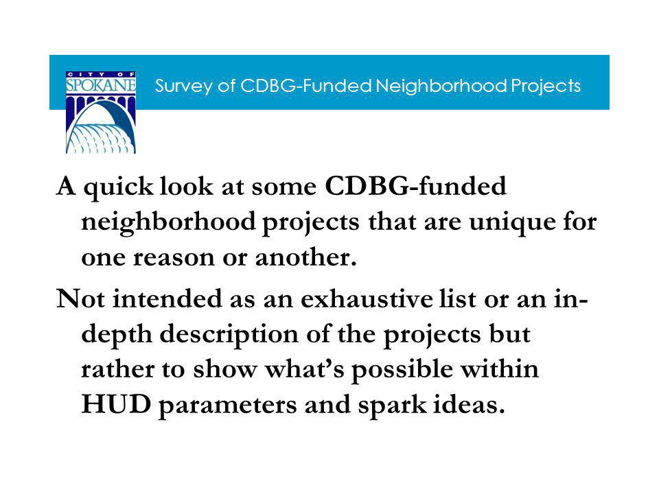 Survey of CDBG-Funded Neighborhood Projects A quick look at some CDBG-funded neighborhood projects that are unique for one reason or another.