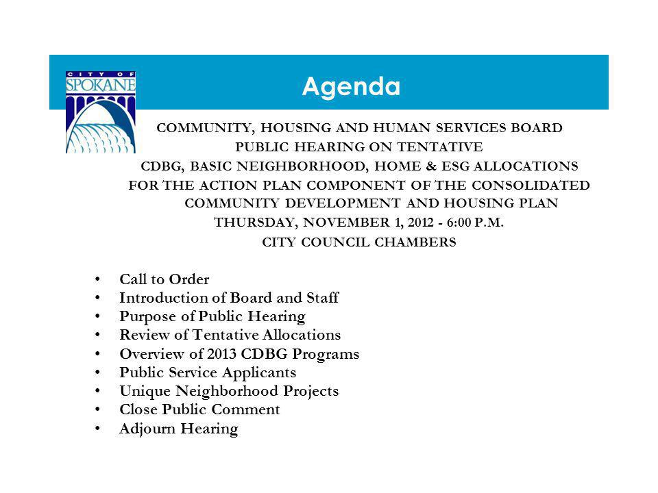 Agenda COMMUNITY, HOUSING AND HUMAN SERVICES BOARD PUBLIC HEARING ON TENTATIVE CDBG, BASIC NEIGHBORHOOD, HOME & ESG ALLOCATIONS FOR THE ACTION PLAN COMPONENT OF THE CONSOLIDATED COMMUNITY DEVELOPMENT AND HOUSING PLAN THURSDAY, NOVEMBER 1, :00 P.M.