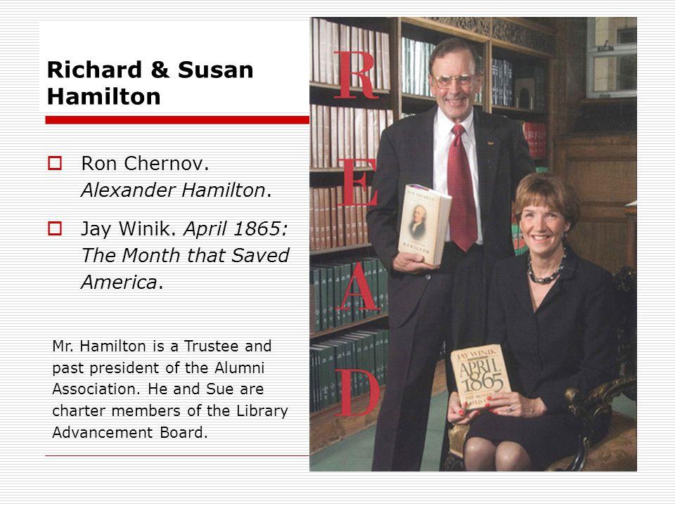 Richard & Susan Hamilton Ron Chernov. Alexander Hamilton. Jay Winik. April 1865: The Month that Saved America. Mr. Hamilton is a Trustee and past pres