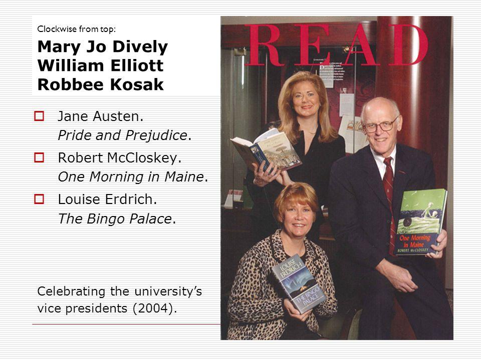 Clockwise from top: Mary Jo Dively William Elliott Robbee Kosak Jane Austen. Pride and Prejudice. Robert McCloskey. One Morning in Maine. Louise Erdri
