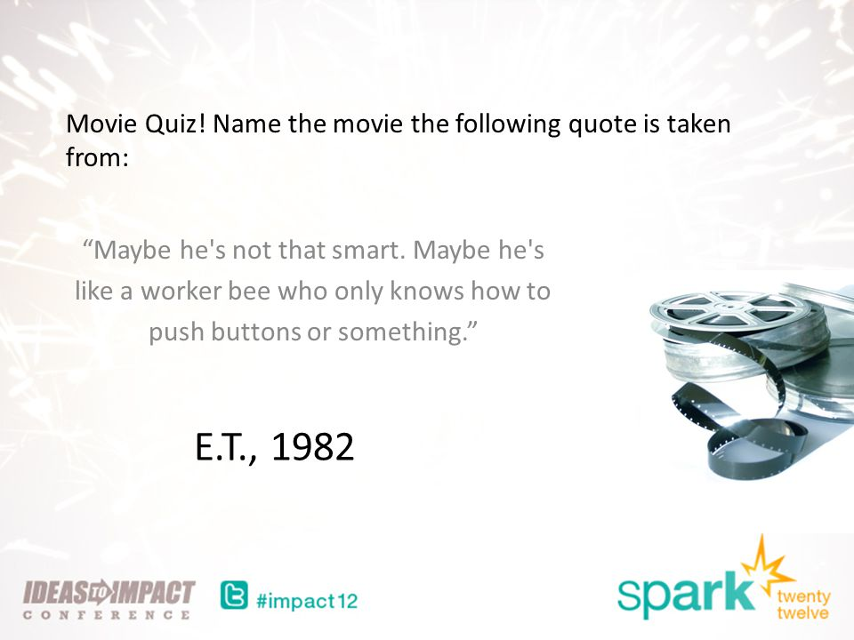 Movie Quiz. Name the movie the following quote is taken from: Maybe he s not that smart.