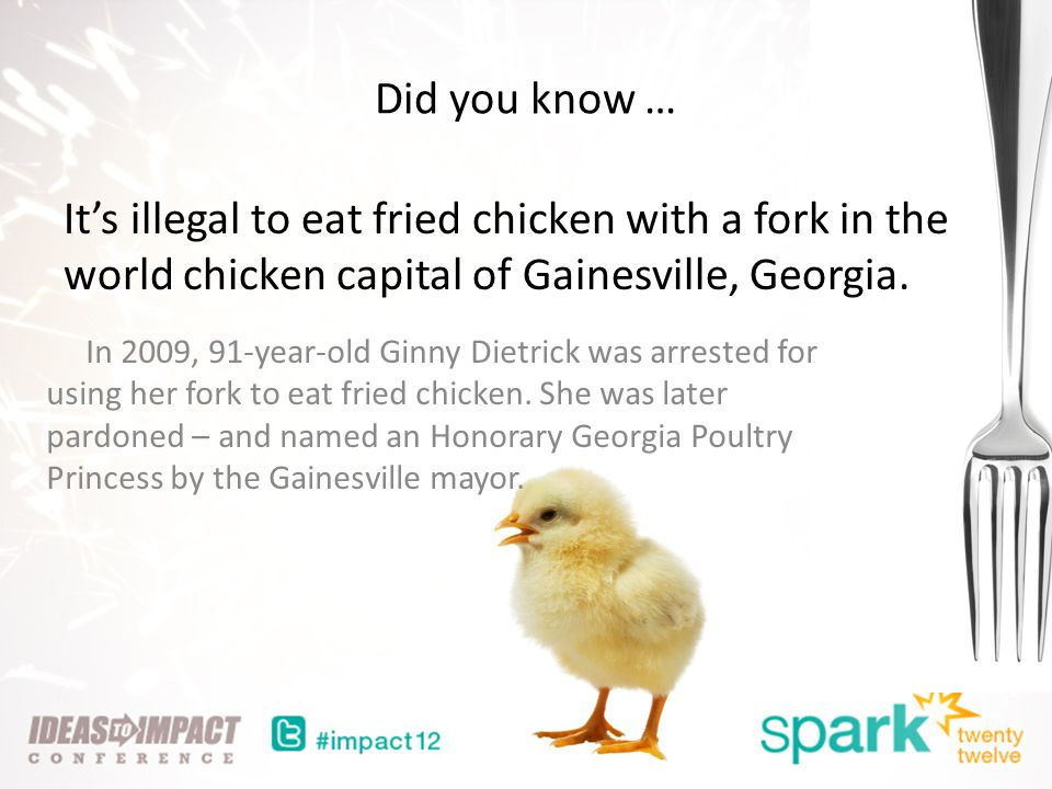 Did you know … Its illegal to eat fried chicken with a fork in the world chicken capital of Gainesville, Georgia.
