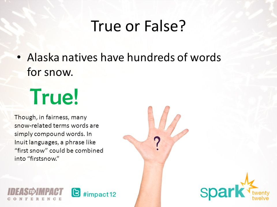 True or False. Alaska natives have hundreds of words for snow.