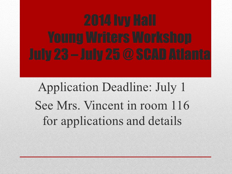 2014 Ivy Hall Young Writers Workshop July 23 – July 25 @ SCAD Atlanta Application Deadline: July 1 See Mrs.