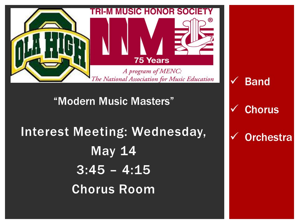 Interest Meeting: Wednesday, May 14 3:45 – 4:15 Chorus Room Band Chorus Orchestra Modern Music Masters