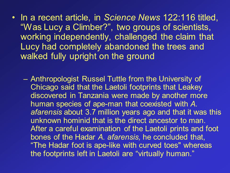 In a recent article, in Science News 122:116 titled, Was Lucy a Climber?, two groups of scientists, working independently, challenged the claim that L