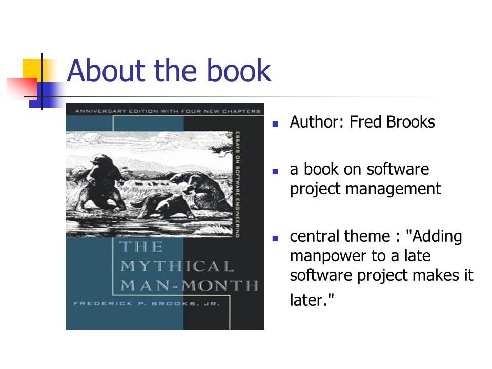 About the book Author: Fred Brooks a book on software project management central theme :