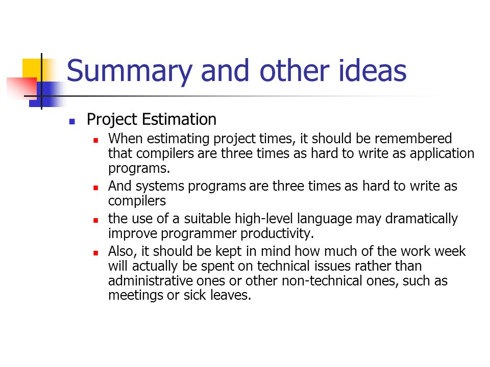 Summary and other ideas Project Estimation When estimating project times, it should be remembered that compilers are three times as hard to write as a