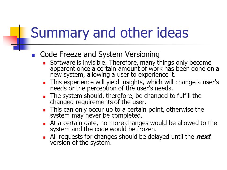 Summary and other ideas Code Freeze and System Versioning Software is invisible. Therefore, many things only become apparent once a certain amount of