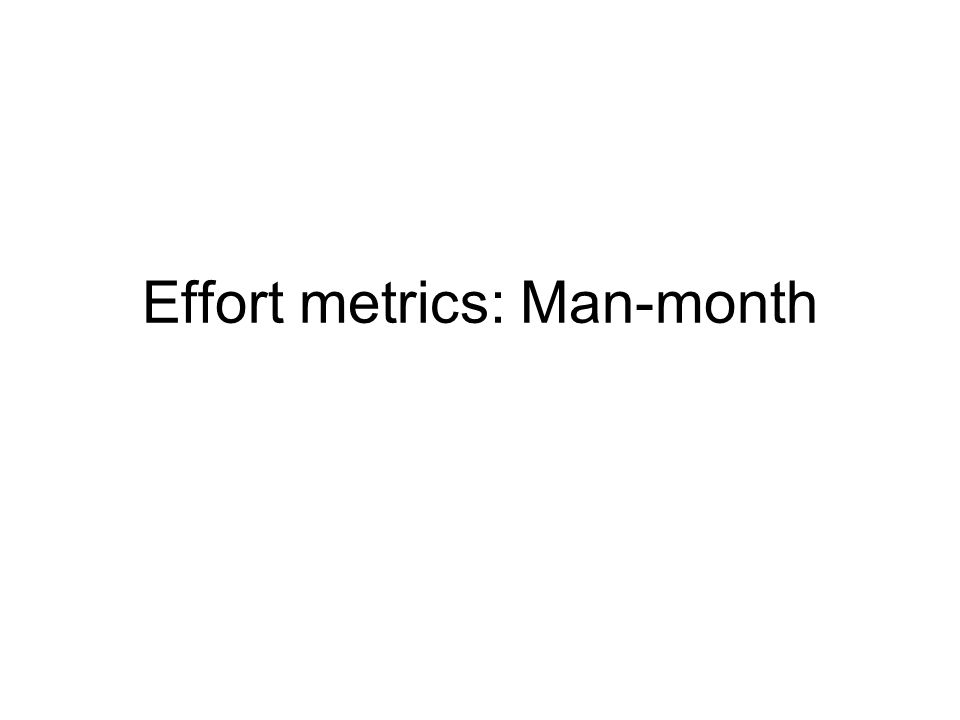 Effort metrics: Man-month