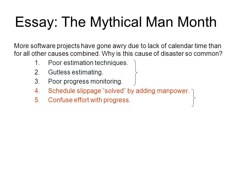 Essay: The Mythical Man Month More software projects have gone awry due to lack of calendar time than for all other causes combined. Why is this cause