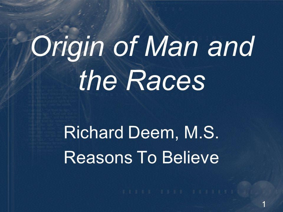 1 Origin of Man and the Races Richard Deem, M.S. Reasons To Believe