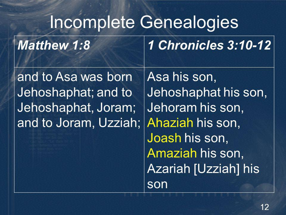 12 Incomplete Genealogies Matthew 1:81 Chronicles 3:10-12 and to Asa was born Jehoshaphat; and to Jehoshaphat, Joram; and to Joram, Uzziah; Asa his so