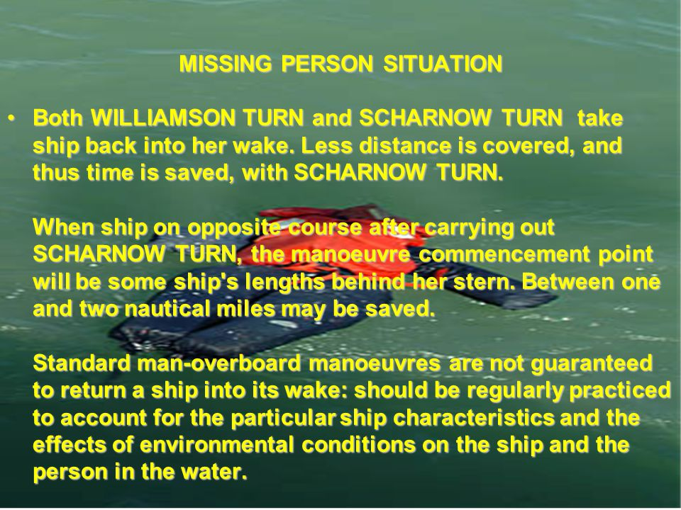MISSING PERSON SITUATION Both WILLIAMSON TURN and SCHARNOW TURN take ship back into her wake. Less distance is covered, and thus time is saved, with S