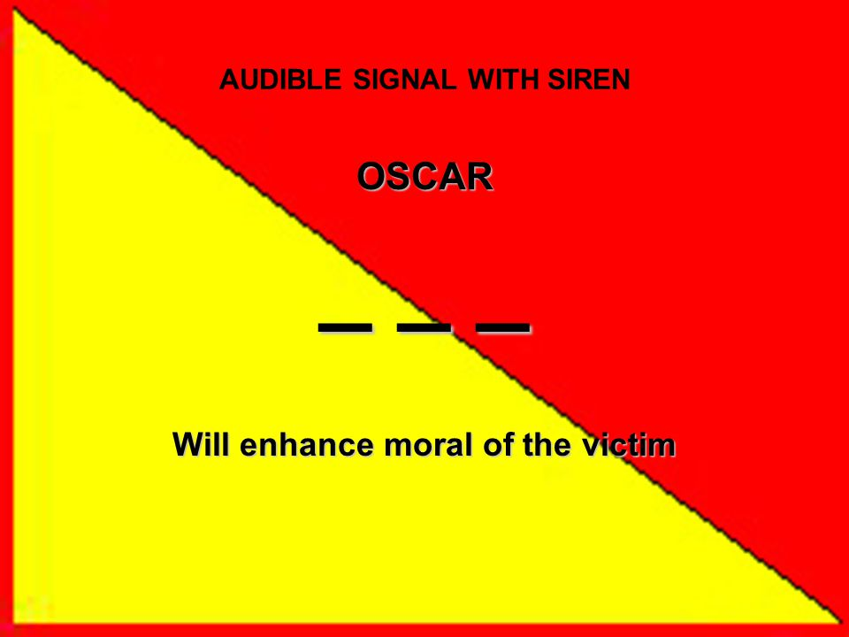 AUDIBLE SIGNAL WITH SIREN OSCAR _ _ _ Will enhance moral of the victim