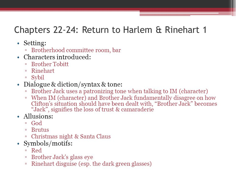 Chapters 22-24: Return to Harlem & Rinehart 1 Setting: Brotherhood committee room, bar Characters introduced: Brother Tobitt Rinehart Sybil Dialogue &