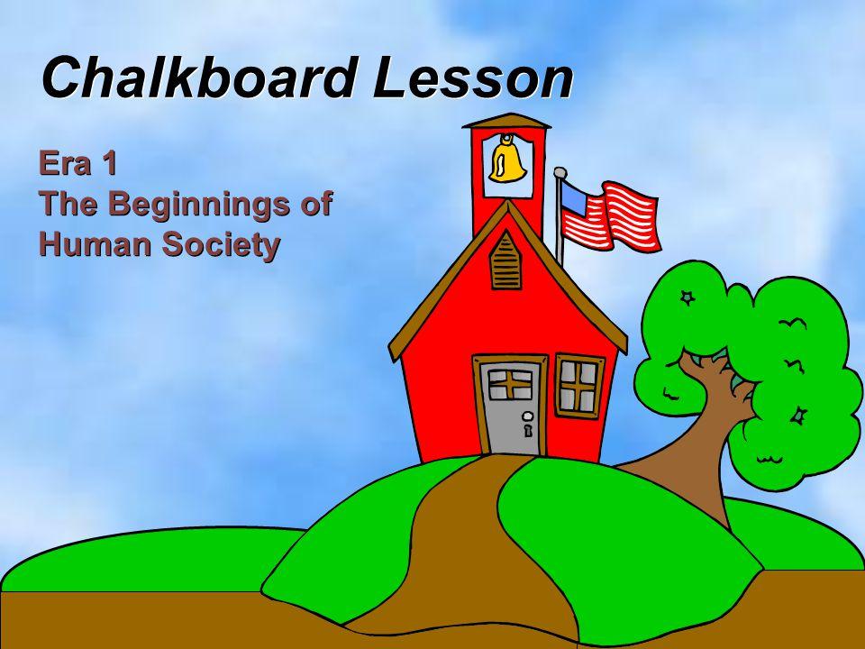 Chalkboard Lesson Era 1 The Beginnings of Human Society