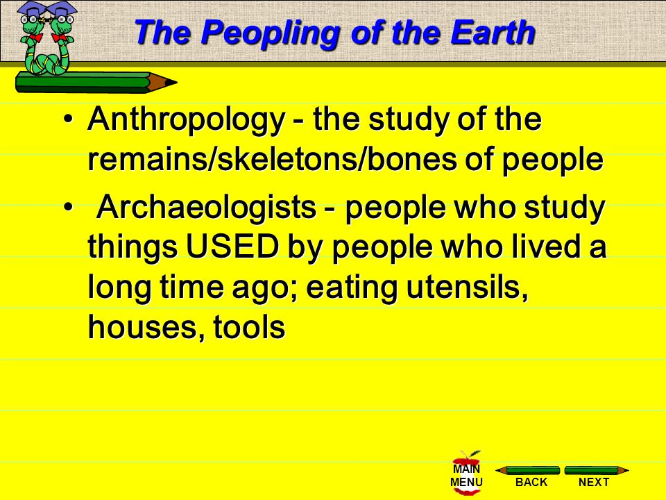 NEXTBACK MAIN MENU The Peopling of the Earth The first great global event was the peopling of the earth and the astonishing story of how communities o