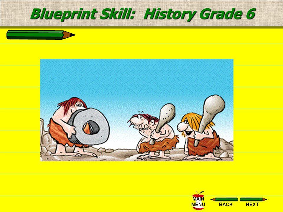 NEXTBACK MAIN MENU Blueprint Skill: History Grade 6 Recognize major historical time periods (i.e., Early Civilizations, Classical Period, Dark Ages, M