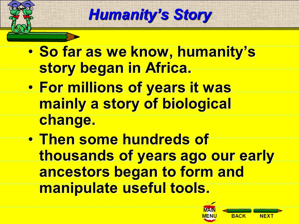 Main Menu Humanitys Story The Peopling of the Earth Agricultural Revolution The Stone Age Ages