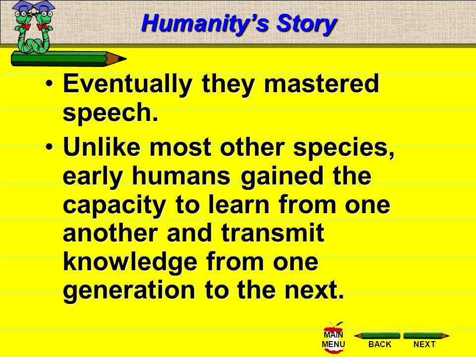 NEXTBACK MAIN MENU Humanitys Story Eventually they mastered speech.