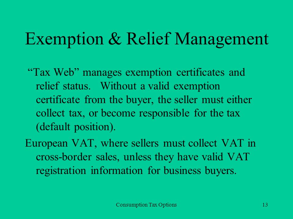 Consumption Tax Options13 Exemption & Relief Management Tax Web manages exemption certificates and relief status.