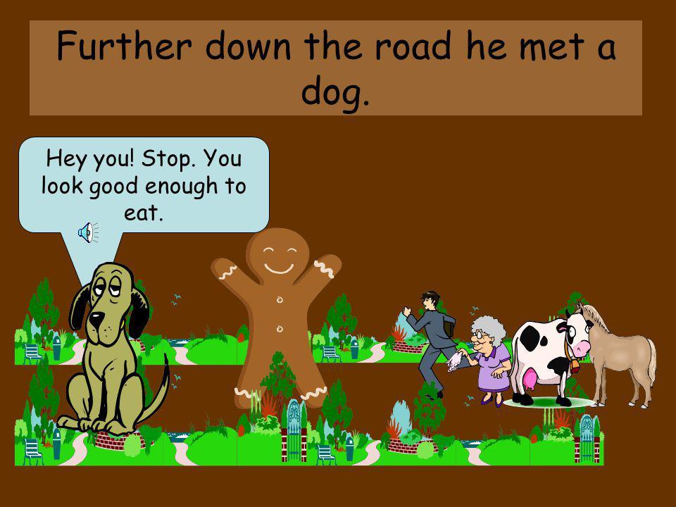 The Gingerbread Man ran on.Run, run, as fast as you can.